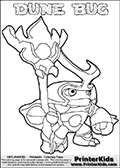 Skylanders Swap Force coloring page the non swap able inect-like figure DUNE BUG from the MAGIC ELEMENT. In this printable sheet, DUNE BUG is drawn looking to the side while standing with a staff in one hand. Print and color this Skylanders Swap Force DUNE BUG coloring sheet for kids that is drawn and made available by Loke Hansen (http://www.LokeHansen.com) based on an image from the Skylanders Swap Force game. This DUNE BUG coloring sheet may look different than the official figure drawings. This is because the kids printable is made based on how the DUNE BUG actually looks in the game and not on a poster. The kids coloring page is super easy to color for kids because of the thick lines used to draw the Skylanders Dune Bug figure and the even thicker outer line applied to the colorable Skylanders Swap Force Dune Bug figure. Be sure to check the other variants of this coloring page for more stroke (the line used to draw DUNE BUG with) options.
