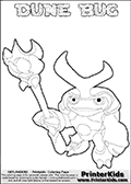 Skylanders Swap Force coloring page the non swap able inect-like figure DUNE BUG from the MAGIC ELEMENT. In this printable sheet, DUNE BUG is drawn standing with a staff in one hand. Print and color this Skylanders Swap Force DUNE BUG coloring sheet for kids that is drawn and made available by Loke Hansen (http://www.LokeHansen.com) based on an image from the Skylanders Swap Force game. This DUNE BUG coloring sheet may look different than the official figure drawings. This is because the kids printable is made based on how the DUNE BUG actually looks in the game and not on a poster. The kids coloring page is the easy to color for younger fans because of the thick outer line applied to the colorable Skylanders Swap Force Dune Bug figure. Be sure to check the other variants of this coloring page for more stroke (the line used to draw DUNE BUG with) options.