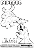 Skylanders Swap Force coloring page with KAOS ( The Skylanders Swap Force Villain )  and a large Dune Bug Skylanders. The Large Skylanders Swap Force Dune Bug is drawn walking.  The drawing of KAOS show the small man-like villain drawn frustrated with his hands in front of his chest. Print and color this Skylanders Swap Force DUNE BUG coloring sheet for kids that is drawn and made available by Loke Hansen (http://www.LokeHansen.com) based on images from the Skylanders Swap Force game and website.