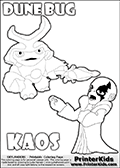 Skylanders Swap Force coloring page with KAOS ( The Skylanders Swap Force Villain )  and a large Dune Bug Skylanders. The Large Skylanders Swap Force Dune Bug is drawn walking.  The KAOS illustration is drawn showing KAOS in a braggin-like pose. Why is KAOS happy, What is KAOS planning? Make your own Skylanders Swap Force adventure with this kids printable sheet. Print and color this Skylanders Swap Force DUNE BUG coloring sheet for kids that is drawn and made available by Loke Hansen (http://www.LokeHansen.com) based on images from the Skylanders Swap Force game and website.