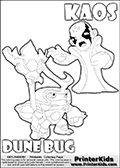 Skylanders Swap Force coloring page with KAOS ( The Skylanders Swap Force Villain )  and a large Dune Bug Skylanders. The Large Skylanders Swap Force Dune Bug is drawn looking to the side.  In this printable sheet, the large DUNE BUG is drawn looking to the side while standing with a staff in one hand.  The colorable drawing of KAOS looks as if he is about to jump on someone or something - perhaps he is furious and want to attack Dune Bug? This kids printable is ment to inspire creativity so that kids can create their very own small Skylanders stories. Print and color this Skylanders Swap Force DUNE BUG coloring sheet for kids that is drawn and made available by Loke Hansen (http://www.LokeHansen.com) based on images from the Skylanders Swap Force game.