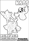 Skylanders Swap Force coloring page with KAOS ( The Skylanders Swap Force Villain )  and a large Dune Bug Skylanders. The Large Skylanders Swap Force Dune Bug is drawn looking to the side.  In this printable sheet, the large DUNE BUG is drawn looking to the side while standing with a staff in one hand.  The KAOS illustration is draw so that it looks as if KAOS is preparing for something tho jump him - as if he is getting attacked or something is about to fall down on him. The coloring page for kids is ment to inspire creativity so that kids can make up their own Skylanders swap Force stories that can be drawn on the coloring sheet. Print and color this Skylanders Swap Force DUNE BUG coloring sheet for kids that is drawn and made available by Loke Hansen (http://www.LokeHansen.com) based on images from the Skylanders Swap Force game.