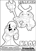 Skylanders Swap Force coloring page with KAOS ( The Skylanders Swap Force Villain )  and a large Dune Bug Skylanders. The Large Skylanders Swap Force Dune Bug is drawn slightly from above. In this printable sheet, the large DUNE BUG coloring model is drawn standing with a staff in one hand.The KAOS drawing is designed so that KAOS is shown with both hands in front of his chest as two hard fists. Use this coloring page as inspiration for your own Skylanders Swap Force story - or just for casual drawing time or letter practice with the colorable worlds KAOS and DUNE BUG. Print and color this Skylanders Swap Force DUNE BUG coloring sheet for kids that is drawn and made available by Loke Hansen (http://www.LokeHansen.com) based on images from the Skylanders Swap Force game.