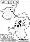Skylanders Swap Force coloring page with the inect-like figure DUNE BUG Skylander. Skylanders Swap Force coloring page with KAOS ( The Skylanders Swap Force Villain )  and a large Dune Bug Skylanders. The Large Skylanders Swap Force Dune Bug is drawn ready for action.  In this printable sheet, the largest DUNE BUG is drawn standing with a staff pointed forward - ready for some battle action.  The KAOS illustration is draw so that it looks as if KAOS is preparing for something tho jump him - as if he is getting attacked or something is about to fall down on him. The coloring page for kids is ment to inspire creativity so that kids can make up their own Skylanders swap Force stories that can be drawn on the coloring sheet. Print and color this Skylanders Swap Force DUNE BUG coloring sheet for kids that is drawn and made available by Loke Hansen (http://www.LokeHansen.com) based on images from the Skylanders Swap Force game.