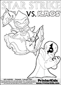 Activity page for kids with the Skylanders Swap Force main villain character KAOS and the magic element Skylander Star Strike. In this printout page for coloring (it can be colored online as well) Kaos is drawn with with both hands in front of his chest - with the fingers slightly bent. Kaos look as if he is frustrated, agry or annyoed. This kids activity page is ment to inspire creativity and make it easy for the yougest Skylanders Swap Force fans to make their own adventures with Star Strike and Kaos. The colouring sheet has room for drawings around / between Kaos and the Star Strike Skylander. Why is Kaos looking so frustrated on this apage? Did the Skylander Star Strike just rauin one of his evil plans? Is Kaos evel looking frustrated, perhaps he just came up with a new evil plan and he is thinking about how evil it is. It might also be the Star Strike skylander on the coloring page that is upsetting him! Make whatever story you want with this Skylanders Swap Force KAOS and Star Strike coloring print - with colorable letters! Skylanders Swap Force coloring page the non swap able arcane magician figure ( or character ) STAR STRIKE from the MAGIC ELEMENT. STAR STRIKE is a playable Skylanders Swap Force figure. Print and color this Skylanders Swap Force STAR STRIKE coloring sheet for kids that is drawn and made available by Loke Hansen (http://www.LokeHansen.com) based on an image from the official Skylanders Swap Force website ( Light Core Star Strike Section Image ). The Coloring page is drawn based on the LIGHT CORE variant of the Star Strike Skylanders figure. The Light Core and Series 1 versions are almost identical