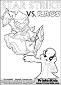 Adventure colouring sheet for kids with Kaos and the magic element skylander Star Strike. The kids printable page for coloring is ment to inspire small personalized stories about Kaos and the skylander Star Strike. With a little help from line art drawn figures, the story is sure to come out! The kids coloring page has both colorable text and characters. The Kaos figure for coloring has Kaos illustrated with Kaos holding his one arm out to the side with the other in front of him. Kaos has his head twisted just a little bit. Skylanders Swap Force coloring page the non swap able arcane magician figure ( or character ) STAR STRIKE from the MAGIC ELEMENT. STAR STRIKE is a playable Skylanders Swap Force figure. Print and color this Skylanders Swap Force STAR STRIKE coloring sheet for kids that is drawn and made available by Loke Hansen (http://www.LokeHansen.com) based on an image from the official Skylanders Swap Force website ( Light Core Star Strike Section Image ). The Coloring page is drawn based on the LIGHT CORE variant of the Star Strike Skylanders figure. The Light Core and Series 1 versions are almost identical