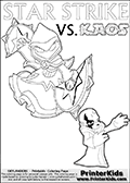 Activity page for young Skylanders Swap Force fans with colorable figures and letters. This kids colouring sheet show Kaos drawn as if he is showing off. Perhaps he is telling about his newest evil idea or showing a magical beast he got his hands on! Skylanders Swap Force coloring page with the non swap able arcane magician figure ( or character ) STAR STRIKE from the MAGIC ELEMENT. STAR STRIKE is a playable Skylanders Swap Force figure. Print and color this Skylanders Swap Force STAR STRIKE coloring sheet for kids that is drawn and made available by Loke Hansen (http://www.LokeHansen.com) based on an image from the official Skylanders Swap Force website ( Light Core Star Strike Section Image ). The Coloring page is drawn based on the LIGHT CORE variant of the Star Strike Skylanders figure. The Light Core and Series 1 versions are almost identical