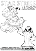 Inspirational coloring activity page with a triumphant looking Kaos and the popular Star Strike skylander figures - and colorable text! Kaos is drawn standing with an arm raised high with his hand formed as a fist. He is looking triumphant, happy or perhaps very confident! Make your own Skylanders adventure and add your story to the printout sheet. Skylanders Swap Force coloring page the non swap able skylander STAR STRIKE from the MAGIC ELEMENT. Print and color this Skylanders Swap Force STAR STRIKE coloring sheet for kids that is drawn and made available by Loke Hansen (http://www.LokeHansen.com) based on an image from the official Skylanders Swap Force website ( Series 1 Star Strike Section Image ). The Coloring page is drawn based on the Series 1 variant of the Star Strike Skylanders figure.