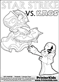 Activity page for young Skylanders Swap Force fans with colorable figures and letters. This kids colouring sheet show Kaos drawn as if he is showing off. Perhaps he is telling about his newest evil idea or showing a magical beast he got his hands on! Skylanders Swap Force coloring page the non swap able skylander STAR STRIKE from the MAGIC ELEMENT. Print and color this Skylanders Swap Force STAR STRIKE coloring sheet for kids that is drawn and made available by Loke Hansen (http://www.LokeHansen.com) based on an image from the official Skylanders Swap Force website ( Series 1 Star Strike Section Image ). The Coloring page is drawn based on the Series 1 variant of the Star Strike Skylanders figure.