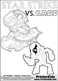 Coloring activity page with Kaos drawn with legs! This kids colouring sheet has a drawing of Kaos with Glumshanks legs as he is shown at te very end of the Skylanders Swap Force Game in a cut scene. The coloring page also show the Star Strike skylander and has colorable texts! Skylanders Swap Force coloring page the non swap able skylander STAR STRIKE from the MAGIC ELEMENT. Print and color this Skylanders Swap Force STAR STRIKE coloring sheet for kids that is drawn and made available by Loke Hansen (http://www.LokeHansen.com) based on an image from the official Skylanders Swap Force website ( Series 1 Star Strike Section Image ). The Coloring page is drawn based on the Series 1 variant of the Star Strike Skylanders figure.