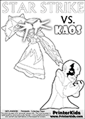 Activity page for kids with the Skylanders Swap Force main villain character KAOS and the magic element Skylander Star Strike. In this printout page for coloring (it can be colored online as well) Kaos is drawn with with both hands in front of his chest - with the fingers slightly bent. Kaos look as if he is frustrated, agry or annyoed. This kids activity page is ment to inspire creativity and make it easy for the yougest Skylanders Swap Force fans to make their own adventures with Star Strike and Kaos. The colouring sheet has room for drawings around / between Kaos and the Star Strike Skylander. Why is Kaos looking so frustrated on this apage? Did the Skylander Star Strike just rauin one of his evil plans? Is Kaos evel looking frustrated, perhaps he just came up with a new evil plan and he is thinking about how evil it is. It might also be the Star Strike skylander on the coloring page that is upsetting him! Make whatever story you want with this Skylanders Swap Force KAOS and Star Strike coloring print - with colorable letters! Skylanders Swap Force coloring page with a lightcore variant of the STAR STRIKE magic element Skylander.  Print and color this Skylanders Swap Force STAR STRIKE coloring sheet for kids that is drawn and made available by Loke Hansen (http://www.LokeHansen.com) based on an image from the Skylanders Game. The Coloring page is drawn based on a PS3 game screenshot of the Lightcore Star Strike figure in action