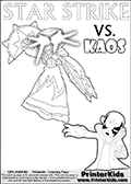 Adventure colouring sheet for kids with Kaos and the magic element skylander Star Strike. The kids printable page for coloring is ment to inspire small personalized stories about Kaos and the skylander Star Strike. With a little help from line art drawn figures, the story is sure to come out! The kids coloring page has both colorable text and characters. The Kaos figure for coloring has Kaos illustrated with Kaos holding his one arm out to the side with the other in front of him. Kaos has his head twisted just a little bit. Skylanders Swap Force coloring page with a lightcore variant of the STAR STRIKE magic element Skylander.  Print and color this Skylanders Swap Force STAR STRIKE coloring sheet for kids that is drawn and made available by Loke Hansen (http://www.LokeHansen.com) based on an image from the Skylanders Game. The Coloring page is drawn based on a PS3 game screenshot of the Lightcore Star Strike figure in action