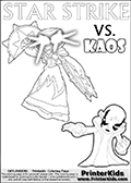 Colorable Skylanders Swap Force inspiration activity page with the magic element skylander Star Strike and the main villain called Kaos. Kaos is drawn slightly bent with an arm stretched out as if he is about to unleash some type of evil magic. There is hope though! The Skylander is there as well! What adventure will your young Skylanders Swap Force Fan be able to come up with based on these settings? Skylanders Swap Force coloring page with a lightcore variant of the STAR STRIKE magic element Skylander.  Print and color this Skylanders Swap Force STAR STRIKE coloring sheet for kids that is drawn and made available by Loke Hansen (http://www.LokeHansen.com) based on an image from the Skylanders Game. The Coloring page is drawn based on a PS3 game screenshot of the Lightcore Star Strike figure in action