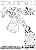 Kids activity page with a colouring picture of Kaos trapped and entangled in branches, leaves and flower. The Kaos illustration is drawn based on a cut scene in the Skylanders Swap Force game. It looks as if this is the end for Kaos, and Star Strike is there to ensure it... But if you have completed the game then you know how this all ends... Perhaps your young Skylanders Swap Force fan has another adventure in mind from this point on? Use this kids activity page with colorable text and figures as inspiration for your very own adventure! Skylanders Swap Force coloring page with a lightcore variant of the STAR STRIKE magic element Skylander.  Print and color this Skylanders Swap Force STAR STRIKE coloring sheet for kids that is drawn and made available by Loke Hansen (http://www.LokeHansen.com) based on an image from the Skylanders Game. The Coloring page is drawn based on a PS3 game screenshot of the Lightcore Star Strike figure in action