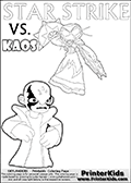 Fantasy kids activity and coloring page with Star Strike and Kaos. In this kids printable sheet for coloring, Kaos is drawn with his arms bent to his sides looking really upset. Kaos is looking almost like a little child that is about to get really really -beep-! The coloring sheet was designed to make it easier for kids to make small mini stories of their own with the Star Strike skylander and Kaos. Skylanders Swap Force coloring page with a lightcore STAR STRIKE magic element Skylander.  Print and color this Skylanders Swap Force STAR STRIKE coloring sheet for kids that is drawn and made available by Loke Hansen (http://www.LokeHansen.com) based on an image from the Skylanders Swap Force PS3 game with Lightcore Star Strike figure in action. This version of the colouring sheet has the light from Star Strikes eyes shown as thin lines.