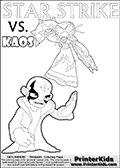 Activity page with Kaos and Star Strike from Skylanders Swap Force. In this kids coloring page with colorable text and figures, Kaos is drawn with one hand out in front of him as if gesturing to Star Strike - BRING IT ON! Skylanders Swap Force coloring page with a lightcore STAR STRIKE magic element Skylander.  Print and color this Skylanders Swap Force STAR STRIKE coloring sheet for kids that is drawn and made available by Loke Hansen (http://www.LokeHansen.com) based on an image from the Skylanders Swap Force PS3 game with Lightcore Star Strike figure in action. This version of the colouring sheet has the light from Star Strikes eyes shown as thin lines.