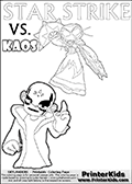 Activity page for Skylanders Swap Force fans with coloring figures and letters. This colouring sheet show Kaos with a finger pointing straight up in the air as if he just got an evil idea. But Star Strike will surely have another idea about how things will turn out. Draw your own adventure based on the colorable figures! Skylanders Swap Force coloring page with a lightcore STAR STRIKE magic element Skylander.  Print and color this Skylanders Swap Force STAR STRIKE coloring sheet for kids that is drawn and made available by Loke Hansen (http://www.LokeHansen.com) based on an image from the Skylanders Swap Force PS3 game with Lightcore Star Strike figure in action. This version of the colouring sheet has the light from Star Strikes eyes shown as thin lines.