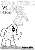 Coloring activity page with Kaos drawn with legs! This kids colouring sheet has a drawing of Kaos with Glumshanks legs as he is shown at te very end of the Skylanders Swap Force Game in a cut scene. The coloring page also show the Star Strike skylander and has colorable texts! Skylanders Swap Force coloring page with a lightcore STAR STRIKE magic element Skylander.  Print and color this Skylanders Swap Force STAR STRIKE coloring sheet for kids that is drawn and made available by Loke Hansen (http://www.LokeHansen.com) based on an image from the Skylanders Swap Force PS3 game with Lightcore Star Strike figure in action. This version of the colouring sheet has the light from Star Strikes eyes shown as thin lines.