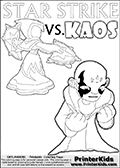 Colouring sheet with a clearly annoyed KAOS and Star Strike. Awesome kids coloring page with  STAR STRIKE drawn from the side while performing an attack move.  Print and color this Skylanders Swap Force STAR STRIKE coloring sheet for kids that is drawn and made available by Loke Hansen (http://www.LokeHansen.com) based on an image from the Skylanders Swap Force PS3 game. In this variant of the colouring sheet, Star Strike is illustrated without eyes. This means that you can draw the eyes any way you like, and even add a glow-like effect if you want