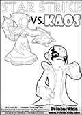 Colouring sheet for kids with a drawing picture of Kaos in a pose where it looks as if he is swearing revenge on the Star Strike Skylander. Awesome kids coloring page with  STAR STRIKE drawn from the side while performing an attack move.  Print and color this Skylanders Swap Force STAR STRIKE coloring sheet for kids that is drawn and made available by Loke Hansen (http://www.LokeHansen.com) based on an image from the Skylanders Swap Force PS3 game. In this variant of the colouring sheet, Star Strike is illustrated without eyes. This means that you can draw the eyes any way you like, and even add a glow-like effect if you want