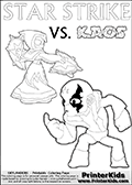 Coloring activity page with Kaos drawn with legs! This kids colouring sheet has a drawing of Kaos with Glumshanks legs as he is shown at te very end of the Skylanders Swap Force Game in a cut scene. The coloring page also show the Star Strike skylander and has colorable texts! Skylanders coloring page with  STAR STRIKE drawn from the side while turning around with her weapons (one in each hand).  Print and color this Skylanders Swap Force STAR STRIKE coloring sheet for kids that is drawn and made available by Loke Hansen (http://www.LokeHansen.com) based on an image from the Skylanders Swap Force PS3 game.