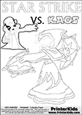 Adventure colouring sheet for kids with Kaos and the magic element skylander Star Strike. The kids printable page for coloring is ment to inspire small personalized stories about Kaos and the skylander Star Strike. With a little help from line art drawn figures, the story is sure to come out! The kids coloring page has both colorable text and characters. The Kaos figure for coloring has Kaos illustrated with Kaos holding his one arm out to the side with the other in front of him. Kaos has his head twisted just a little bit. Lightcore printable kids sheet with a colorable Light Core varaint of the Start Strike Skylanders Swap Force figure. Star Strike is drawn with glowing eyes while turning around holding a weapon in each hand. Print and color this Skylanders Swap Force STAR STRIKE coloring sheet for kids that is drawn and made available by Loke Hansen (http://www.LokeHansen.com) based on an image from the Skylanders Swap Force PS3 game.