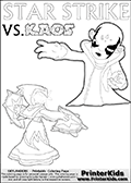 Adventure colouring sheet for kids with Kaos and the magic element skylander Star Strike. The kids printable page for coloring is ment to inspire small personalized stories about Kaos and the skylander Star Strike. With a little help from line art drawn figures, the story is sure to come out! The kids coloring page has both colorable text and characters. The Kaos figure for coloring has Kaos illustrated with Kaos holding his one arm out to the side with the other in front of him. Kaos has his head twisted just a little bit. Coloring page for printing or coloring online with a Light Core Star Strike figure with glowing eys. The kids printable is designed with a thick outer line to make the coloring page as easy to enjoy as possible for the youngest Syklanders Swap Force fans! Print and color this Skylanders Swap Force STAR STRIKE coloring sheet for kids that is drawn and made available by Loke Hansen (http://www.LokeHansen.com) based on an image from the Skylanders Swap Force PS3 game.