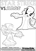 Colorable Skylanders Swap Force inspiration activity page with the magic element skylander Star Strike and the main villain called Kaos. Kaos is drawn slightly bent with an arm stretched out as if he is about to unleash some type of evil magic. There is hope though! The Skylander is there as well! What adventure will your young Skylanders Swap Force Fan be able to come up with based on these settings? Coloring page for printing or coloring online with a Light Core Star Strike figure with glowing eys. The kids printable is designed with a thick outer line to make the coloring page as easy to enjoy as possible for the youngest Syklanders Swap Force fans! Print and color this Skylanders Swap Force STAR STRIKE coloring sheet for kids that is drawn and made available by Loke Hansen (http://www.LokeHansen.com) based on an image from the Skylanders Swap Force PS3 game.