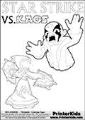 Inspirational adventure kick-starting kids coloring activity page with a scared looking Kaos and the Star Strike Skylander. The Kaos pose is based on one of the ending scenes in the Skylanders Swap Force game where a mountain of dark crystals are about to fall upon Kaos, but what adventure will your young Skylander fan be able to come up with? This printout colouring sheet has colorable text in addition to the two Skylanders figures for coloring! Coloring page for printing or coloring online with a Light Core Star Strike figure with glowing eys. The kids printable is designed with a thick outer line to make the coloring page as easy to enjoy as possible for the youngest Syklanders Swap Force fans! Print and color this Skylanders Swap Force STAR STRIKE coloring sheet for kids that is drawn and made available by Loke Hansen (http://www.LokeHansen.com) based on an image from the Skylanders Swap Force PS3 game.