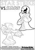 Activity page for kids with coloring figures and letters. Kaos is drawn almost sneaking away from the scene in this colouring sheet with Star Strike. But why? Draw the rest of the story if you are up for the challenge! Coloring page for printing or coloring online with a Light Core Star Strike figure with glowing eys. The kids printable is designed with a thick outer line to make the coloring page as easy to enjoy as possible for the youngest Syklanders Swap Force fans! Print and color this Skylanders Swap Force STAR STRIKE coloring sheet for kids that is drawn and made available by Loke Hansen (http://www.LokeHansen.com) based on an image from the Skylanders Swap Force PS3 game.