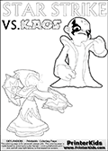 Colouring sheet for kids with a drawing picture of Kaos in a pose where it looks as if he is swearing revenge on the Star Strike Skylander. Coloring page for printing or coloring online with a Light Core Star Strike figure with glowing eys. The kids printable is designed with a thick outer line to make the coloring page as easy to enjoy as possible for the youngest Syklanders Swap Force fans! Print and color this Skylanders Swap Force STAR STRIKE coloring sheet for kids that is drawn and made available by Loke Hansen (http://www.LokeHansen.com) based on an image from the Skylanders Swap Force PS3 game.