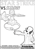 Adventure colouring sheet for kids with Kaos and the magic element skylander Star Strike. The kids printable page for coloring is ment to inspire small personalized stories about Kaos and the skylander Star Strike. With a little help from line art drawn figures, the story is sure to come out! The kids coloring page has both colorable text and characters. The Kaos figure for coloring has Kaos illustrated with Kaos holding his one arm out to the side with the other in front of him. Kaos has his head twisted just a little bit. Magical coloring page for printing or coloring online with a Star Strike figure surrounded by a magic circle. Print and color this Skylanders Swap Force STAR STRIKE coloring sheet for kids that is drawn and made available by Loke Hansen (http://www.LokeHansen.com) inspired by a screenshot from the Skylanders Swap Force PS3 game while playing with the Star Strike figure.