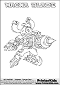 If you are looking for printable coloring pages with Skylanders Swap Force figures or characters that has one or more parts from the MAGNA CHARGE skylander - then you have found one of the MANY printable coloring pages here at www.PrinterKids.com that has just that! This printable coloring page (that can be colored online via our website as well) show the Skylanders Swap Force figure combination MAGNA BLADE. MAGNA BLADE is drawn with the upper part of the MAGNA CHARGE Skylander and the lower part of the FREEZE BLADE Skylander in this coloring sheet. The MAGNA BLADE skylander parts are drawn so that the Skylander can be colored in full - as one character or figure. Print and color this Skylanders Swap Force MAGNA BLADE page that is drawn by Loke Hansen (http://www.LokeHansen.com) based on the original artwork of the Skylanders characters from the Skylanders Swap Force website. Be sure to check out the many other Skylanders Swap force coloring pages in our section!