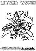 Printable and online colorable page for Skylanders Swap Force fans with the combination figure called MAGNA BOMB. MAGNA BOMB must be made by combining parts from other Skylanders Swap Force characters! MAGNA BOMB is drawn with the upper part of the MAGNA CHARGE Skylander and the lower part of the STINK BOMB Skylander, the part used from each Skylander is used in the new skylanders name. In this coloring page, the MAGNA BOMB skylander can be colored completely. The colouring page is drawn with a very thick line making it ideal for the youngest Skylanders Swap Force fans. The downside of the thick line is that some detail areas become unavailable for coloring. The coloring page has a colorable text with the MAGNA BOMB letters as well. Print and color this Skylanders Swap Force MAGNA BOMB coloring book page that is drawn and made available by Loke Hansen (http://www.LokeHansen.com) based on the original artwork of the Skylanders characters from the Skylanders Swap Force website. Be sure to check the two other variants of this coloring page for more line width options.