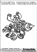 Printable and online colorable page for Skylanders Swap Force fans with the combination figure called MAGNA BUCKLER. MAGNA BUCKLER must be made by combining parts from other Skylanders Swap Force characters! MAGNA BUCKLER is drawn with the upper part of the MAGNA CHARGE Skylander and the lower part of the WASH BUCKLER Skylander, the part used from each Skylander is used in the new skylanders name. In this coloring page, the MAGNA BUCKLER skylander can be colored completely. The colouring page is drawn with a very thick line making it ideal for the youngest Skylanders Swap Force fans. The downside of the thick line is that some detail areas become unavailable for coloring. The coloring page has a colorable text with the MAGNA BUCKLER letters as well. Print and color this Skylanders Swap Force MAGNA BUCKLER coloring book page that is drawn and made available by Loke Hansen (http://www.LokeHansen.com) based on the original artwork of the Skylanders characters from the Skylanders Swap Force website. Be sure to check the two other variants of this coloring page for more line width options.
