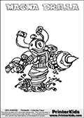 If you are looking for printable coloring pages with Skylanders Swap Force figures or characters that has one or more parts from the MAGNA CHARGE skylander - then you have found one of the MANY printable coloring pages here at www.PrinterKids.com that has just that! This printable coloring page (that can be colored online via our website as well) show the Skylanders Swap Force figure combination MAGNA DRILLA. MAGNA DRILLA is drawn with the upper part of the MAGNA CHARGE Skylander and the lower part of the GRILLA DRILLA Skylander in this coloring sheet. The MAGNA DRILLA skylander parts are drawn so that the Skylander can be colored in full - as one character or figure. Print and color this Skylanders Swap Force MAGNA DRILLA page that is drawn by Loke Hansen (http://www.LokeHansen.com) based on the original artwork of the Skylanders characters from the Skylanders Swap Force website. Be sure to check out the many other Skylanders Swap force coloring pages in our section!