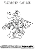 If you are looking for printable coloring pages with Skylanders Swap Force figures or characters that has one or more parts from the MAGNA CHARGE skylander - then you have found one of the MANY printable coloring pages here at www.PrinterKids.com that has just that! This printable coloring page (that can be colored online via our website as well) show the Skylanders Swap Force figure combination MAGNA LOOP. MAGNA LOOP is drawn with the upper part of the MAGNA CHARGE Skylander and the lower part of the HOOT LOOP Skylander in this coloring sheet. The MAGNA LOOP skylander parts are drawn so that the Skylander can be colored in full - as one character or figure. Print and color this Skylanders Swap Force MAGNA LOOP page that is drawn by Loke Hansen (http://www.LokeHansen.com) based on the original artwork of the Skylanders characters from the Skylanders Swap Force website. Be sure to check out the many other Skylanders Swap force coloring pages in our section!