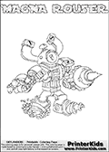 Printable or online colorable Skylanders Swap Force coloring page. This colouring sheet show the combination skylander MAGNA ROUSER that has to be made by combining parts from other Skylanders Swap Force characters! MAGNA ROUSER is drawn with the upper part of the MAGNA CHARGE Skylander and the lower part of the RUBBLE ROUSER Skylander. In this coloring page, the MAGNA ROUSER skylander can be colored in full - as a complete skylander. The colouring page is drawn with a super thin line and has a colorable text with the MAGNA ROUSER letters as well. Print and color this Skylanders Swap Force MAGNA ROUSER coloring book page that is drawn and made available by Loke Hansen (http://www.LokeHansen.com) based on the original artwork of the Skylanders characters from the Skylanders Swap Force website. This coloring page variant has the highest amount of detail areas due to the thin drawing line used. Be sure to check the two other variants of this coloring page for more stroke (the line used to draw the MAGNA ROUSER with) options.