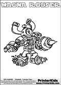 Printable and online colorable page for Skylanders Swap Force fans with the combination figure called MAGNA ROUSER. MAGNA ROUSER must be made by combining parts from other Skylanders Swap Force characters! MAGNA ROUSER is drawn with the upper part of the MAGNA CHARGE Skylander and the lower part of the RUBBLE ROUSER Skylander, the part used from each Skylander is used in the new skylanders name. In this coloring page, the MAGNA ROUSER skylander can be colored completely. The colouring page is drawn with a very thick line making it ideal for the youngest Skylanders Swap Force fans. The downside of the thick line is that some detail areas become unavailable for coloring. The coloring page has a colorable text with the MAGNA ROUSER letters as well. Print and color this Skylanders Swap Force MAGNA ROUSER coloring book page that is drawn and made available by Loke Hansen (http://www.LokeHansen.com) based on the original artwork of the Skylanders characters from the Skylanders Swap Force website. Be sure to check the two other variants of this coloring page for more line width options.