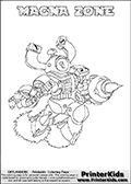 If you are looking for printable coloring pages with Skylanders Swap Force figures or characters that has one or more parts from the MAGNA CHARGE skylander - then you have found one of the MANY printable coloring pages here at www.PrinterKids.com that has just that! This printable coloring page (that can be colored online via our website as well) show the Skylanders Swap Force figure combination MAGNA ZONE. MAGNA ZONE is drawn with the upper part of the MAGNA CHARGE Skylander and the lower part of the BLAST ZONE Skylander in this coloring sheet. The MAGNA ZONE skylander parts are drawn so that the Skylander can be colored in full - as one character or figure. Print and color this Skylanders Swap Force MAGNA ZONE page that is drawn by Loke Hansen (http://www.LokeHansen.com) based on the original artwork of the Skylanders characters from the Skylanders Swap Force website. Be sure to check out the many other Skylanders Swap force coloring pages in our section!