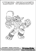 Printable or online colorable Skylanders Swap Force coloring page. This colouring sheet show the combination skylander NIGHT SHADOW that has to be made by combining parts from other Skylanders Swap Force characters! NIGHT SHADOW is drawn with the upper part of the NIGHT SHIFT Skylander and the lower part of the TRAP SHADOW Skylander. In this coloring page, the NIGHT SHADOW skylander can be colored in full - as a complete skylander. The colouring page is drawn with a super thin line and has a colorable text with the NIGHT SHADOW letters as well. Print and color this Skylanders Swap Force NIGHT SHADOW coloring book page that is drawn and made available by Loke Hansen (http://www.LokeHansen.com) based on the original artwork of the Skylanders characters from the Skylanders Swap Force website. This coloring page variant has the highest amount of detail areas due to the thin drawing line used. Be sure to check the two other variants of this coloring page for more stroke (the line used to draw the NIGHT SHADOW with) options.