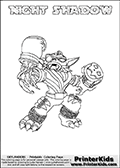 Skylanders Swap Force coloring page with NIGHT SHADOW. The NIGHT SHADOW Skylander figure cannot be bought as it is, it must be made by combining parts from NIGHT SHIFT AND TRAP SHADOW! NIGHT SHADOW is drawn with the upper part of the NIGHT SHIFT Skylander and the lower part of the TRAP SHADOW Skylander. In this coloring page, the NIGHT SHADOW skylander can be colored completely. The colouring page is drawn with a thin shaded line and has a colorable text with the NIGHT SHADOW letters as well. Print and color this Skylanders Swap Force NIGHT SHADOW coloring book page that is drawn and made available by Loke Hansen (http://www.LokeHansen.com) based on the original artwork of the Skylanders characters from the Skylanders Swap Force website. This line variant is the -editors choice- where detail areas and line appearance are in best balance. Be sure to check the two other variants of this coloring page for more stroke (the line used to draw the NIGHT SHADOW with) options.