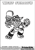 Printable and online colorable page for Skylanders Swap Force fans with the combination figure called NIGHT SHADOW. NIGHT SHADOW must be made by combining parts from other Skylanders Swap Force characters! NIGHT SHADOW is drawn with the upper part of the NIGHT SHIFT Skylander and the lower part of the TRAP SHADOW Skylander, the part used from each Skylander is used in the new skylanders name. In this coloring page, the NIGHT SHADOW skylander can be colored completely. The colouring page is drawn with a very thick line making it ideal for the youngest Skylanders Swap Force fans. The downside of the thick line is that some detail areas become unavailable for coloring. The coloring page has a colorable text with the NIGHT SHADOW letters as well. Print and color this Skylanders Swap Force NIGHT SHADOW coloring book page that is drawn and made available by Loke Hansen (http://www.LokeHansen.com) based on the original artwork of the Skylanders characters from the Skylanders Swap Force website. Be sure to check the two other variants of this coloring page for more line width options.