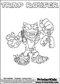 Skylanders Swap Force coloring page with TRAP ROUSER. The TRAP ROUSER Skylander figure cannot be bought as it is, it must be made by combining parts from TRAP SHADOW and RUBBLE ROUSER! TRAP ROUSER is drawn with the upper part of the TRAP SHADOW Skylander and the lower part of the RUBBLE ROUSER Skylander. In this coloring page, the TRAP ROUSER skylander can be colored completely. The colouring page is drawn with a thin shaded line and has a colorable text with the TRAP ROUSER letters as well. Print and color this Skylanders Swap Force TRAP ROUSER coloring book page that is drawn and made available by Loke Hansen (http://www.LokeHansen.com) based on the original artwork of the Skylanders characters from the Skylanders Swap Force website. This line variant is the -editors choice- where detail areas and line appearance are in best balance. Be sure to check the two other variants of this coloring page for more stroke (the line used to draw the TRAP ROUSER with) options.