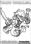 Printable or online colorable Skylanders Swap Force coloring page with the original swappable character WASH BUCKLER. WASH BUCKLER is a Skylander that can be bought and combined with other swappable Skylanders - the two parts WASH and BUCKLER are in the same figure box! The colouring page is drawn with a thick line. This make the coloring page ideal for the youngest fans. The printable coloring page also have the skylander name as colorable text. Print and color this Skylanders Swap Force WASH BUCKLER coloring print page that is drawn and made available by Loke Hansen (http://www.LokeHansen.com) based on the original artwork of the Skylanders characters from the Skylanders Swap Force website.