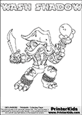Skylanders Swap Force coloring page with WASH SHADOW. The WASH SHADOW Skylander figure cannot be bought as it is, it must be made by combining parts from WASH BUCKLER and TRAP SHADOW! WASH SHADOW is drawn with the upper part of the WASH BUCKLER Skylander and the lower part of the TRAP SHADOW Skylander. In this coloring page, the WASH SHADOW skylander can be colored completely. The colouring page is drawn with a thin shaded line and has a colorable text with the WASH SHADOW letters as well. Print and color this Skylanders Swap Force WASH SHADOW coloring book page that is drawn and made available by Loke Hansen (http://www.LokeHansen.com) based on the original artwork of the Skylanders characters from the Skylanders Swap Force website. This line variant is the -editors choice- where detail areas and line appearance are in best balance. Be sure to check the two other variants of this coloring page for more stroke (the line used to draw the WASH SHADOW with) options.