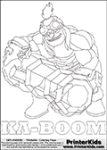 Coloring page with KA-BOOM from the 2014 Skylanders game called Skylanders Trap Team. The Skylanders Trap Team universe offer new unique characters and completely new gaming otions with the introduction of traps! The Skylanders character in this coloring print - KA-BOOM is a strong character with a large crystal-like weapon in held in both hands. This coloring page for printing show the Skylander in full. Print and color this Skylanders TRAP TEAM KA-BOOM page that is drawn by Loke Hansen (http://www.LokeHansen.com) based on the original artwork of the Skylanders characters.